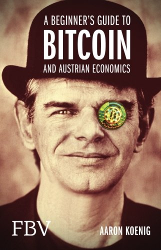 A Beginners Guide to Bitcoin And Austrian Economics
