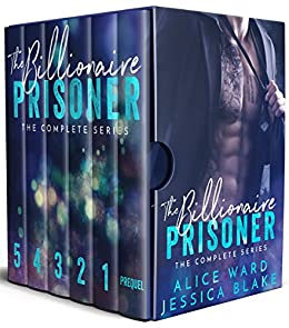 The Billionaire Prisoner - The Complete Series by [Ward, Alice, Blake, Jessica]