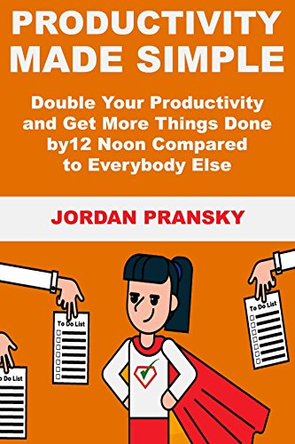 Productivity Made Simple (2018): Double Your Productivity and Get More Things Done by 12 Noon Compared to Everybody Else (English Edition)