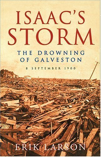 Isaac's Storm: The Drowning of Galveston by Erik Larson (2000-06-01)
