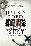Jesus Is Lord, Caesar Is Not: Evaluating Empire in New TestamentStudies