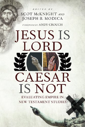 Image of Jesus Is Lord, Caesar Is Not: Evaluating Empire in New Testament Studies
