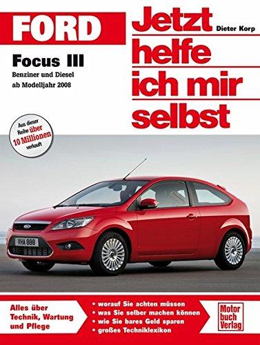 Ford Focus III / Benziner und Diesel ab Modelljahr 2008 Jetzt helfe ...