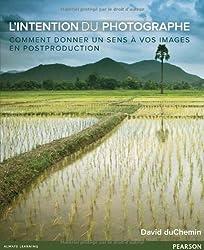 L'Intention du photographe: Comment donner un sens à vos images en postproduction