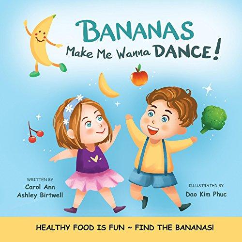 BANANAS Make Me Wanna DANCE!: HEALTHY FOOD IS FUN ~ FIND THE BANANAS! (Freddie and Bibelle Book 3)