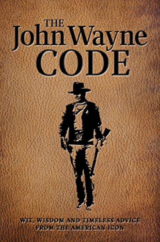 The John Wayne Code: Wit, Wisdom and Timeless Advice PDF