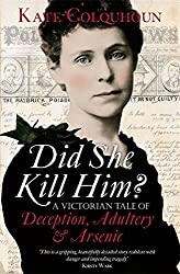 Did She Kill Him? A Victorian Tale of Deception, Adultery & Arsenic by Kate Colquhoun (2014-03-06)