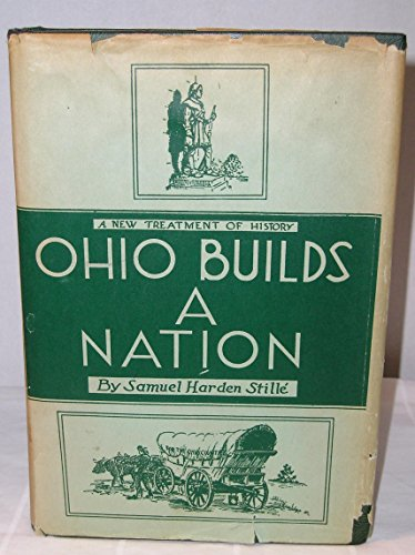 Ohio builds a nation;: A memorial to the pioneers and the celebrated sons of the