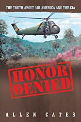 Honor Denied: The Truth About Air America and the CIA by Allen Cates (2011-11-11)