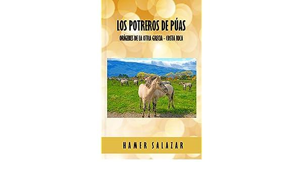Amazon.com: Los Potreros de Púas: Los orígenes de la otra Grecia, Costa Rica (Spanish Edition) eBook: Hámer Salazar, Edgar Enrique Alfaro Vargas: Kindle ...