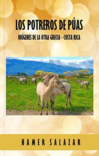 Los Potreros de Púas: Los orígenes de la otra Grecia, Costa Rica (Spanish