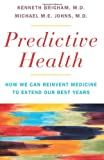 Predictive Health: How We Can Reinvent Medicine to Extend Our Best Years, Kenneth L. Brigham, Michael M. E. Johns, 0465023126