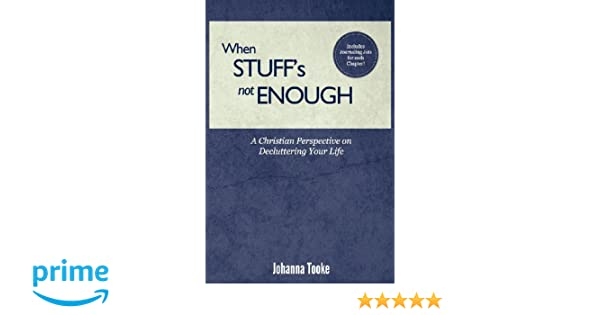 When Stuff's Not Enough: A Christian Perspective on Decluttering Your Life