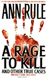 A Rage to Kill: And Other True Cases