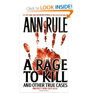 A Rage To Kill and Other True Cases: Anne Rule's Crime Files, Vol. 6 (Ann Rule's Crime Files, 6) Ann Rule