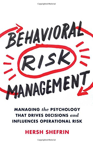Download Behavioral Risk Management: Managing the Psychology That Drives Decisions and Influences Operational Risk Pdf