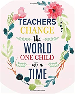 Teachers Change The World One Child At A Time Teacher Notebook