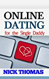 ONLINE DATING FOR THE SINGLE DADDY: The Ultimate Guide To Being Successful In Online Dating For The Single Dad (online dating, online dating men, online dating mastery, mate seeking, love romance)