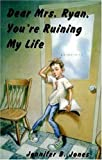 Dear Mrs. Ryan, You're Ruining My Life, Jennifer B. Jones, 0802787282