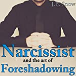 Narcissist and the Art of Foreshadowing: Overt and Covert Threats and their Maddening Efficacy: Transcend Mediocrity, Book 153 | J.B. Snow