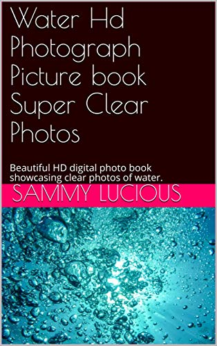 Water Hd Photograph Picture book Super Clear Photos: Beautiful HD digital photo book showcasing clear photos of water.