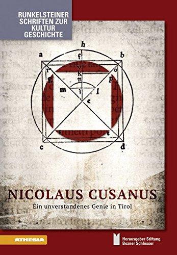 Nicolaus Cusanus: Ein unverstandenes Genie in Tirol (Runkelsteiner Schriften zur Kulturgeschichte)