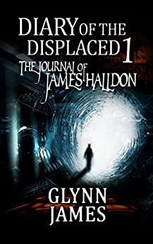 Diary of the Displaced - Book 1 - The Journal of James Halldon by [James, Glynn]