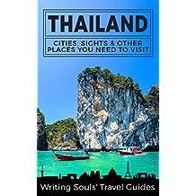 Thailand: Cities, Sights & Other Places You Need To Visit (Thailand, Bangkok, Phuket, Ko Samui, Nonthaburi, Pak Kret, Hat Yai Book 1)