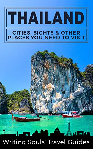 Thailand: Cities, Sights & Other Places You Need To Visit (Thailand, Bangkok, Phuket, Ko Samui, Nonthaburi, Pak Kret, Hat Yai Book 1)