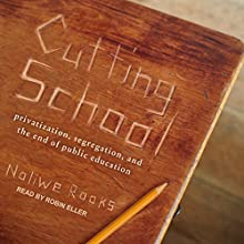 Cutting School: Privatization, Segregation, and the End of Public Education Audiobook by Noliwe Rooks Narrated by Robin Eller