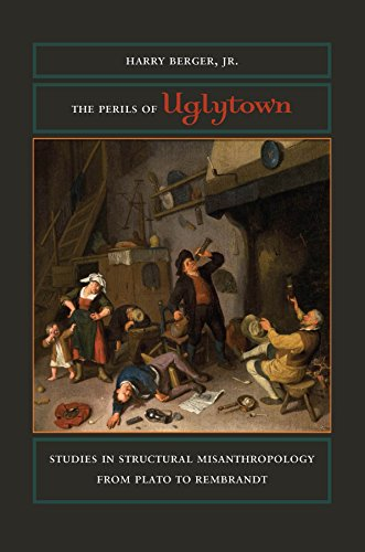 The Perils of Uglytown: Studies in Structural Misanthropology from Plato to Rembrandt