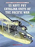 US Navy PBY Catalina Units of the Pacific War (Osprey Combat Aircraft, No. 62)