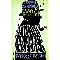 Detective Caminada's Casebook: Memoirs of Manchester's Sherlock Holmes