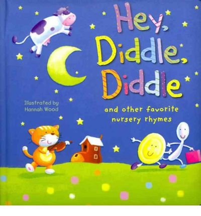 Hey Diddle Diddle Nursery Rhyme - [(Hey, Diddle, Diddle: And Other Favorite Nursery Rhymes )] [Author: Hannah Wood] [Mar-2012]