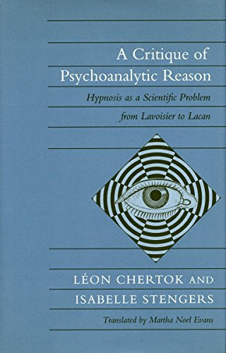 A Critique of Psychoanalytic Reason: Hypnosis as a Scientific Problem from Lavoisier to Lacan by Brand: Stanford University Press