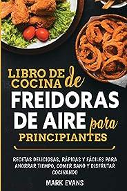 Libro de cocina de freidoras de aire para principiantes: Recetas deliciosas, rápidas y fáciles para ahorrar ti