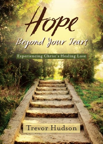 Beyond Tears - Hope Beyond Your Tears:Experiencing Christ's Healing Love