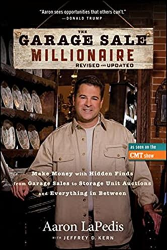 The Garage Sale Millionaire Make Money with Hidden Finds from Garage Sales to Storage Unit Auctions and Everything in Between Aaron LaPedis Jeffrey Kern ...  sc 1 st  Amazon.com & The Garage Sale Millionaire: Make Money with Hidden Finds from ...