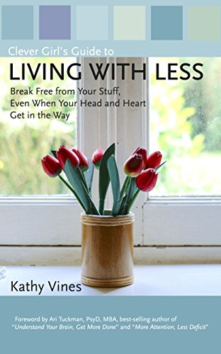 Clever Girl's Guide to Living with Less: Break Free from Your Stuff, Even When Your Head and Heart Get in the -