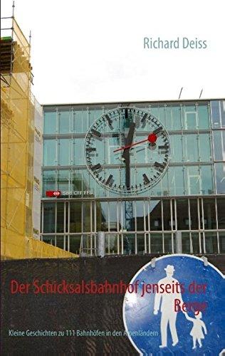 Der Schicksalsbahnhof jenseits der Berge: Kleine Geschichten zu 111 Bahnhöfen in den Alpenländern