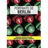 Portraits de Berlin: Berlin par ceux qui y vivent ! (Vivre ma ville) (French Edition)