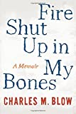 Fire Shut up in My Bones, Charles M. Blow, 0544228049