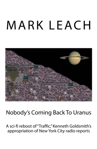 """Nobody's Coming Back To Uranus: A sci-fi reboot of """"Traffic,"""" Kenneth Goldsmith's appropriation of New York City radio reports pdf epub"""