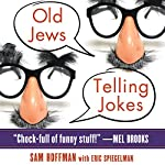 Old Jews Telling Jokes: 5,000 Years of Funny Bits and Not-So-Kosher Laughs | Sam Hoffman,Eric Spiegelman
