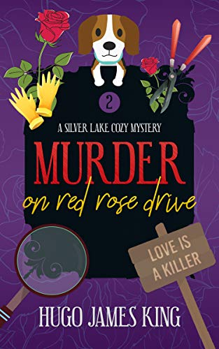 Murder on Red Rose Drive (Silver Lake Cozy Mystery Book 2) by [King, Hugo James]