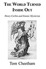 World Turned Inside Out: Henry Corbin and Islamic Mysticism by Tom Cheetham (2003-06-01)