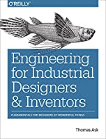 Engineering for Industrial Designers and Inventors: Fundamentals for Designers of Wonderful Things Front Cover