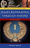 Jewelrymaking Through History, Rayner W. Hesse, 0313335079