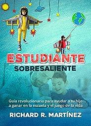ESTUDIANTE SOBRESALIENTE: GUÍA REVOLUCIONARIA PARA AYUDAR A TU HIJO A GANAR EN LA ESCUELA Y EN EL JUEGO DE LA