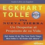 Una Nueva Tierra [A New Earth]: Un Despertar al Proposito de su Vida   Eckhart Tolle